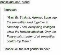 Pansexual: the last gender bender HAHAHA. Omaygad, I am laughing so hard rn
