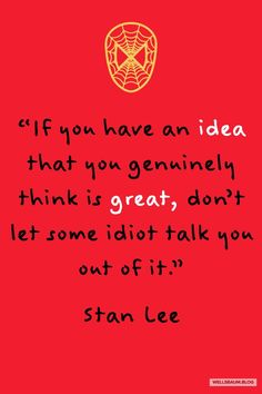 """""""If you have an idea that you genuinely think is great, don't let some idiot talk you out of it Stan Lee Marvel Quotes, Marvel Memes, True Quotes, Motivational Quotes, Inspirational Quotes, Stan Lee Quotes, Siper Man, Favorite Quotes, Best Quotes"""