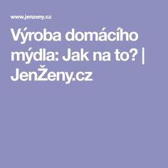 Výroba domácího mýdla: Jak na to? | JenŽeny.cz