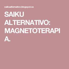SAIKU ALTERNATIVO: MAGNETOTERAPIA.