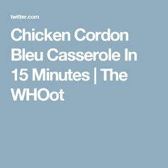 Chicken Cordon Bleu Casserole In 15 Minutes | The WHOot
