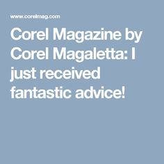 Corel Magazine by Corel Magaletta: I just received fantastic advice!