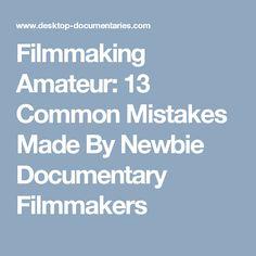 Filmmaking Amateur: 13 Common Mistakes Made By Newbie Documentary Filmmakers #FilmmakingTricks