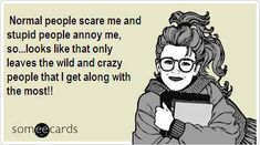 Normal people scare me  - http://jokideo.com/normal-people-scare-me-2/