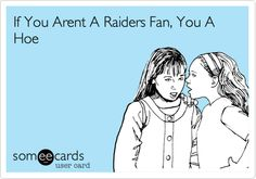 If your not an Oakland Raiders fan, well you know!! @Savanna Mulvaney