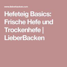 Hefeteig Basics: Frische Hefe und Trockenhefe   LieberBacken