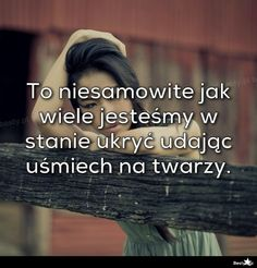 BESTY.pl - To niesamowite jak wiele jesteśmy w stanie ukryć udając uśmiech na twarzy.