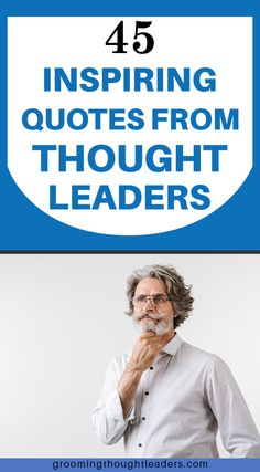 Here's a list of inspiring quotes from Thought Leaders from across all industries and walks of life. Check out these amazing quotes in stunning images that you can share with your network.  There lessons of how to achieve success, how to strive during difficult times, and how to become the BEST in what you do.  #leadershipquotes #thoughtleadersquotes #inspiringquotes