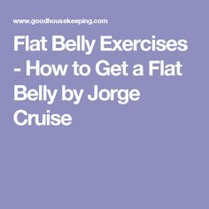 Flat Belly Exercises - How to Get a Flat Belly by Jorge Cruise