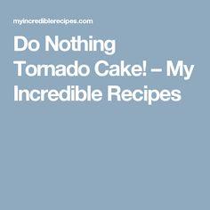 Do Nothing Tornado Cake! – My Incredible Recipes