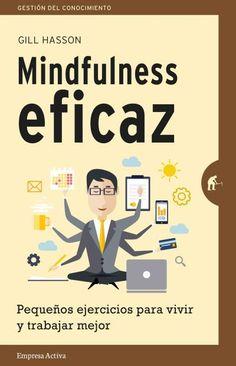 Mindfulness eficaz // Gill Hasson // Empresa Activa Gestión del conocimiento (Ediciones Urano)