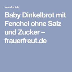 Baby Dinkelbrot mit Fenchel ohne Salz und Zucker – frauerfreut.de