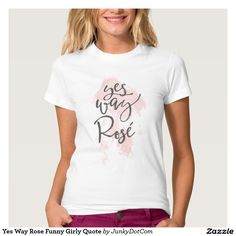 Yes Way Rose Funny Girly Quote T-Shirt @zazzle #junkydotcom Sept 2016