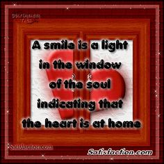 A smile is a light in the window of the soul indicating the heart is at home.