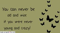 Young and crazy  http://quote4fun.com