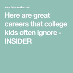 Here are great careers that college kids often ignore - INSIDER