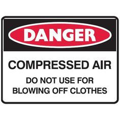 Danger Compressed Air do Not Use Keep Out, Danger Signs, Site Sign, Blow Off, Compressed Air, How To Level Ground, Signage, Flooring, Led