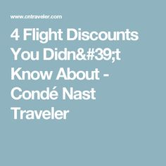 4 Flight Discounts You Didn't Know About - Condé Nast Traveler
