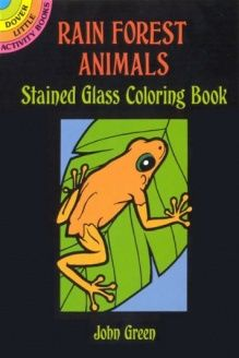 Rain Forest Animals Stained Glass Coloring Book (Dover Stained Glass Coloring Book) , 978-0486281902, John Green, Dover Publications