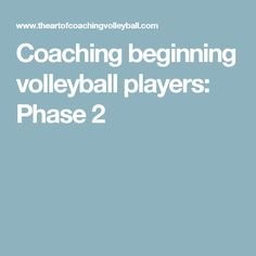 Coaching beginning volleyball players: Phase 2