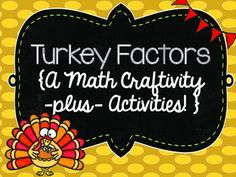 Turkey Factors {Math Craftivity}This math Craftivity PLUS- Activities is a wonderful set that is not only festive but a great way to reinforce factoring after a lesson, for center work or as both formative and summative assessment.Included in this set:Directions with exampleNumber cards, work space