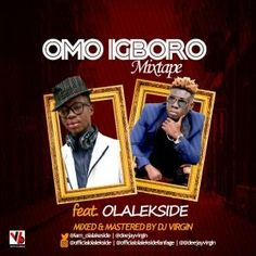 Your Favorite DJ Virgin in another one with Mr. Shanawole (Olalekside). after the success cover of WO! Here comes the Omo Igboro Mixtape. Download & Enjoy More from DJ VIRGIN (Da Mixlord).  TRACK LIST  Intro / Prelude  Olalekside - Omo Igboro  Olalekside / CDQ / Dotman  Wo! Cover  Small Doctor  Penalty  Oskido's Candy - Tsa Mandebele kids  Dj Tcash Ft Olalekside & Seriki  Igara  Junior Boy Ft 9ice  Irapada  Ms. Chief  Aye Foreign  Reekado Banks  Easy (Jeje)  Dj Tunes Ft Wande Coal  Iskaba…
