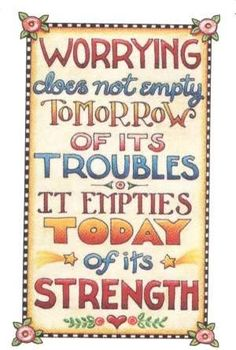 #Poster>>  Worrying does not empty tomorrow of its troubles. It empties today of its strength. #quote #taolife