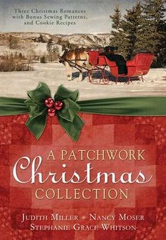 A PATCHWORK CHRISTMAS: Three Christmas novellas: my story about a the Gilded Age New York City, when a wealthy girl finds her true purpose, a novella by Stephanie Grace Whitson set in pioneer Nebraska, and a novella by Judith Miller set in the Amana Colonies in Iowa.