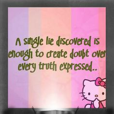 I hate being lied to, especially when I care to know full truth picture of the way it really is & was.