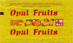 Opal Fruits...before the name changed to Starburst!