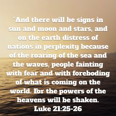 Pin by june brown on spiritual gifts bible verses pinterest luke and there will be signs in sun and moon and stars and on the earth distress of nations in perplexity because of the roaring of the sea and the waves negle Gallery