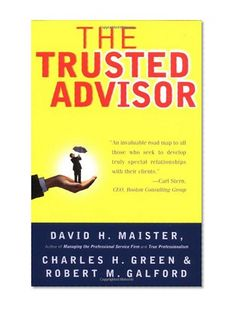 The Trusted Advisor/David H. Maister, Charles H. Green, Robert M. Galford