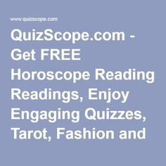 QuizScope.com - Get FREE Horoscope Readings, Enjoy Engaging Quizzes, Tarot, Fashion and More!
