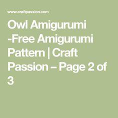Owl Amigurumi -Free Amigurumi Pattern | Craft Passion – Page 2 of 3