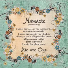 Ever wonder the meaning of Namaste? The divine in me salutes the divine in you.