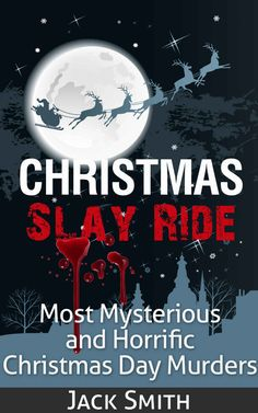 Christmas Slay Ride: Most Mysterious and Horrific Christmas Day Murders ($2.99 to Free) - Books