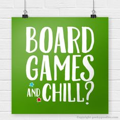 Board Games and Chill? Poster  It doesn't matter if you're playing Agricola, Pandemic, Terra Mystica, Puerto Rico or your favourite 2-player game, who doesn't want to play board games and chill?  Everyone's doing it.  Invite that special someone or invite them all.    Hang this on the wall or put it in a frame. Perfect for the board game geek in your life, for yourself, or your gaming room!
