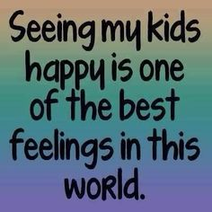 Seeing my kids *happy* is one of the best feelings in this world. ((This is SO true. Our babies! Son Quotes, Mother Quotes, Quotes For Kids, Life Quotes, Happy Children Quotes, Happy Family Quotes, Child Quotes, My Children, Quotes About My Kids