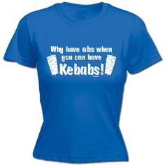 Women's Why Have Abs When You Can Have Kebabs Fitted T-Shirt Funny... ($12) ❤ liked on Polyvore featuring tops, t-shirts, black, women's clothing, cocktail tops, holiday tops, loose fitted tops, fitted t shirts and slogan t shirts