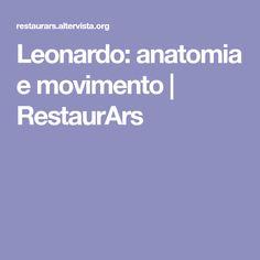 Leonardo: anatomia e movimento   RestaurArs