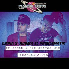 Ozuna Ft. Juanka El Problematik - Te Pongo A Dar Gritos (Mix. By DJ Louwis)