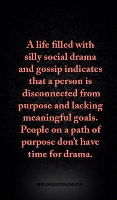 small town quote A life filled with silly social drama and gossip indicates that a person is disconnected from purpose and lacking meaningful goals. People on a path of purpose don't have time for drama. True Quotes, Great Quotes, Quotes To Live By, Funny Quotes, Inspirational Quotes, Motivational, Gossip Quotes, Mantra, Deep