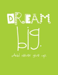 dream big quote; want to put this on the kids wall