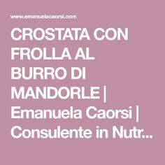 CROSTATA CON FROLLA AL BURRO DI MANDORLE | Emanuela Caorsi | Consulente in Nutrizione Olistica