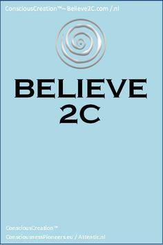 Believe quote Believe2C template Make Your Own slogan Download original template here http://www.believe2c.com More info here http://www.consciousnesspioneers.nl/believe2c/