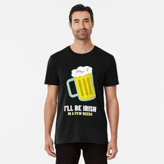 'Funny Beer T-shirt Design, Amazing Gift for Beer Lovers, Beer Fan T-shirt, Drinking Shirt' Premium T-Shirt by RedBoyShop Gifts For Beer Lovers, Beer Humor, Drinking Shirts, My T Shirt, St Patricks Day, Tshirt Colors, Looks Great, Irish, Best Gifts