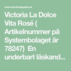 Victoria La Dolce Vita Rosé( Artikelnummer på Systembolaget är 78247) En underbart läskande sommardrink som verkligen fallit oss i smaken. Beställ Vict