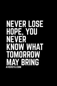 Never lose hope True Quotes, Great Quotes, Motivational Quotes, Words Of Strength, New Year Message, Word Of Advice, Healing Quotes, Scripture Quotes, Inspirational Message