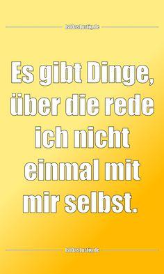 Es gibt Dinge, über die rede ich nicht einmal mit mir selbst. ... gefunden auf https://www.istdaslustig.de/spruch/3668 #lustig #sprüche #fun #spass