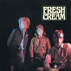Fresh Cream by Cream...bet dad already has this, but need to double check...